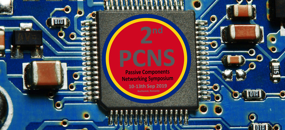Save The Date ! Passive Component Networking Days, PCNS 2nd edition 10 – 13th September 2019, Bucharest, Romania