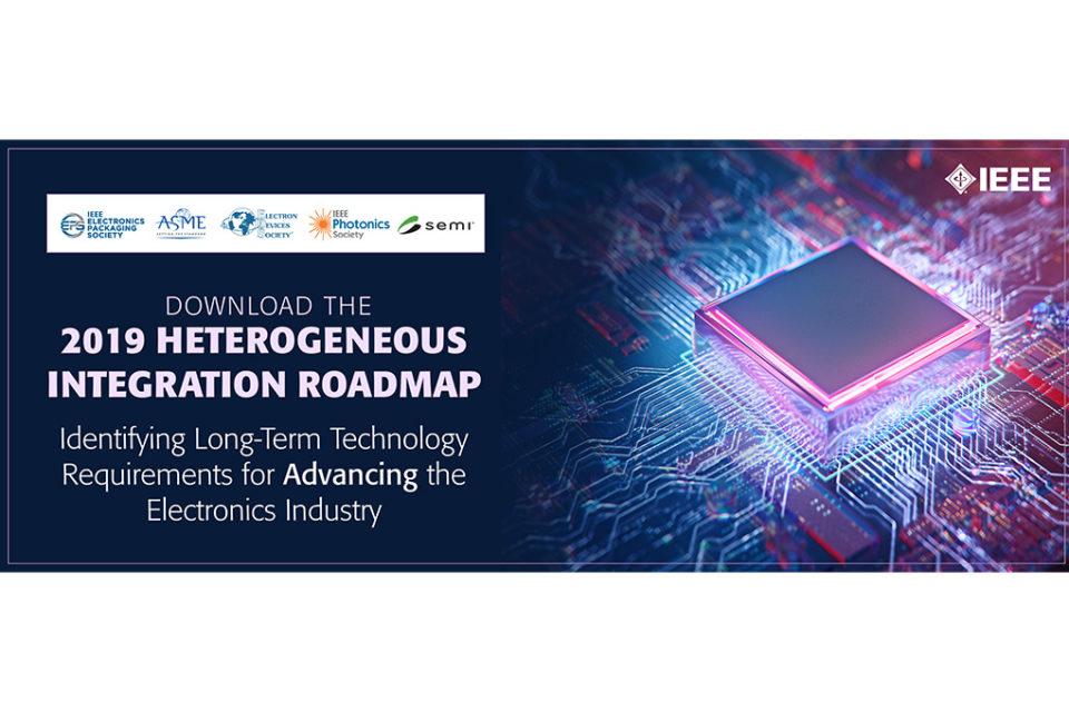 IEEE Identifies Long-Term Electronics Technology Requirements in its Heterogenous Integration Roadmap