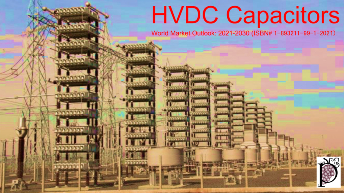 HVDC Capacitors: World Market Outlook: 2021 - 2030