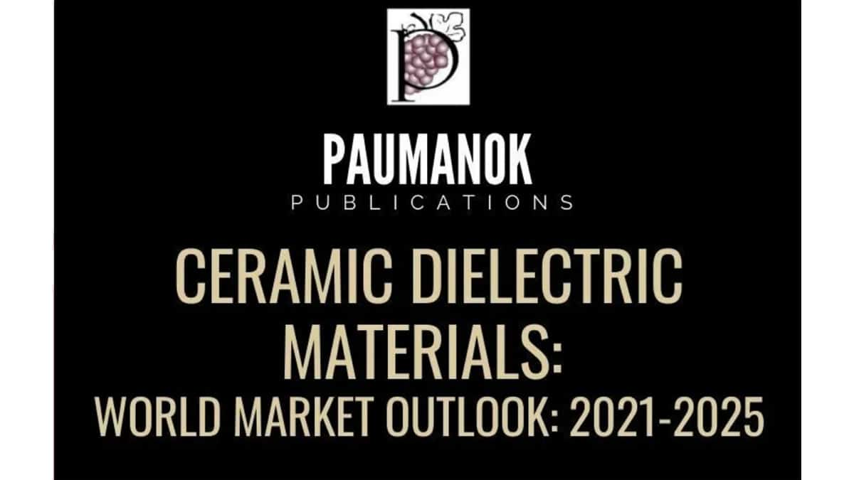 Ceramic Dielectric Materials: World Markets, Technologies & Opportunities: 2021-2025